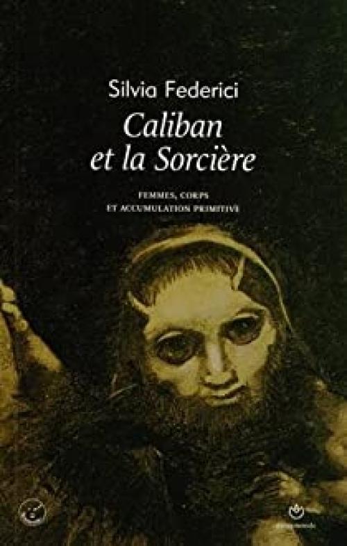 Caliban et la sorcière, ou l'Histoire au bûcher, de Silvia Federici